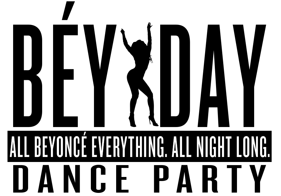 BEY DAY - All Beyoncé Everything. All night long!